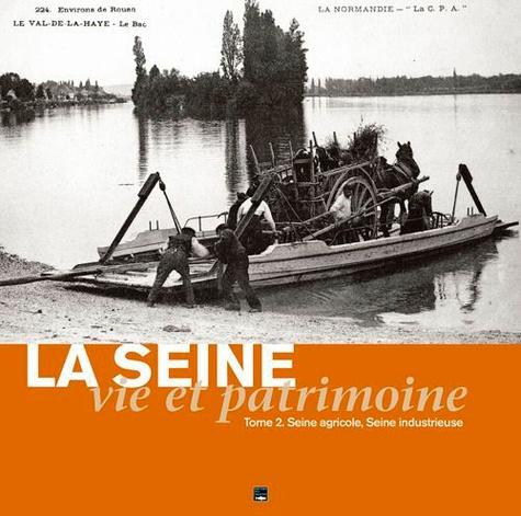 Jérôme Chaïb - La Seine, vie et patrimoine - Tome 2, Seine agricole, Seine industrieuse.