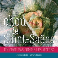 Jérôme Chaïb et Gérard Mallet - Le chou de Saint-Saëns - Le chou de Saint-Saëns.