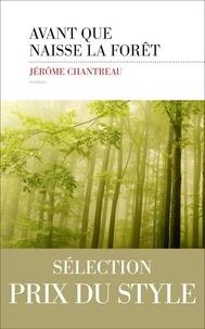 Jérôme Chantreau - Avant que naisse la forêt.