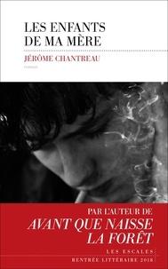 Google ebooks téléchargement gratuit Les enfants de ma mère (Litterature Francaise) 9782365694049 par Jérôme Chantreau ePub