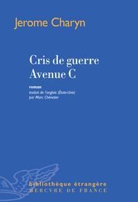 Jerome Charyn - Cris de guerre avenue C.