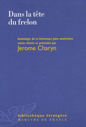 Jerome Charyn et Saul Bellow - Dans la tête du frelon - Anthologie d'écrivains juifs américains.