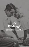 Jerome Charyn - Joe DiMaggio - Portrait de l'artiste en joueur de baseball.