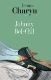 Jerome Charyn - Johnny Bel-Oeil - Un conte de la Révolution américaine.