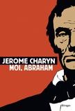 Jerome Charyn - Moi, Abraham.