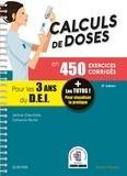 Jérôme Chevillotte et Catherine Muller - Calculs de doses en 450 exercices corrigés - Pour les 3 années du DEI - Réussir vos évaluations UE 4.4 (semestre 2), UE 2.11 (semestre 5), Assurez en stage !.