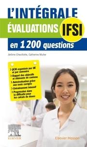 Jérôme Chevillotte et Catherine Muller - Evaluations IFSI - L'intégrale en 1200 questions.