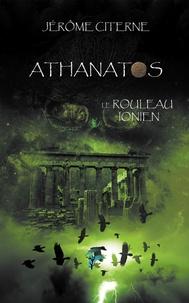 Jérôme Citerne - Athanatos Tome 3 : Le rouleau ionien.
