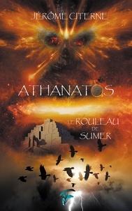 Jérôme Citerne - Athanatos 1 : Athanatos - Le rouleau de Sumer.