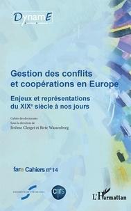 Jérôme Clerget et Birte Wassenberg - Cahiers de fare N° 14 : Gestion des conflits et coopérations en Europe - Enjeux et représentations du XIXe siècle à nos jours.