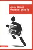 Jérôme Coignard - Une femme disparaît - Le vol de la Joconde au Louvre en 1911.