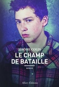 Jérôme Colin - Le champ de bataille.