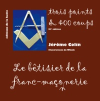 Jérôme Colin - Trois points & 400 coups - Le bêtisier de la franc-maçonnerie.