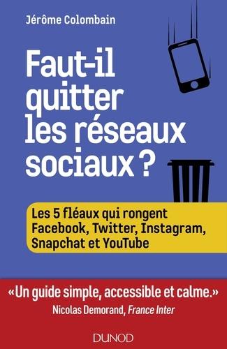 Jérôme Colombain - Faut-il quitter les réseaux sociaux ? - Les 5 fléaux de Facebook, Twitter, YouTube, Instagram....