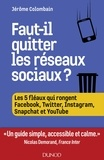 Jérôme Colombain - Faut-il quitter les réseaux sociaux ? - Les 5 fléaux qui rongent Facebook, Twitter, Instagram, Snapchat et YouTube.