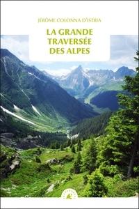 Jérôme Colonna d'Istria - La grande traversée des Alpes.