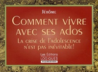 Jérôme - Comment vivre aves ses ados - La crise de l'adolescence n'est pas inévitable !.