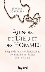 Jérôme Cordelier - Au nom de Dieu et des hommes.