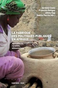 Jérôme Coste et François Doligez - La fabrique des politiques publiques en Afrique - Agricultures, ruralités, alimentations.