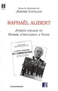 Jérôme Cotillon - Raphaël Alibert - Juriste engagé et homme d'influence à Vichy.