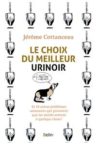 Jérôme Cottanceau - Le choix du meilleur urinoir - Et 19 autres problèmes amusants qui prouvent que les maths servent à quelque chose !.
