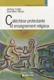 Jérôme Cottin et Jean-Marc Meyer - Catéchèse protestante et enseignement religieux - Etat des lieux et prospectives.