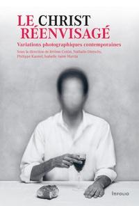 Jérôme Cottin et Nathalie Dietschy - Le Christ réenvisagé - Variations photographiques contemporaines.