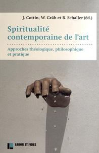 Jérôme Cottin et Wilhelm Gräb - Spiritualité contemporaine de l'art - Approches théologique, philosophique et pratique.