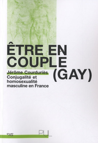 Etre en couple (gay). Conjugalité et homosexualité masculine en France