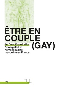 Jérôme Courduriès - Etre en couple (gay) - Conjugalité et homosexualité masculine en France.