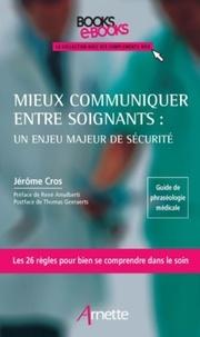 Jérôme Cros - Mieux communiquer entre soignants : un enjeu majeur de sécurité.