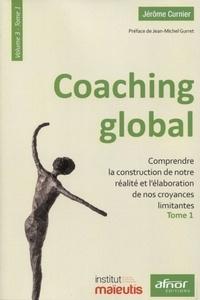 Jérôme Curnier - Coaching global - Volume 3 - Tome 1, Comprendre la construction de notre réalité et l'élaboration de nos croyances limitantes.