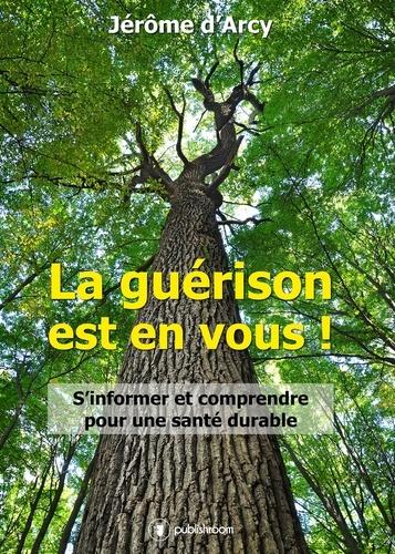 Jérôme d'Arcy - La guérison est en vous ! - S'informer et comprendre pour une santé durable.