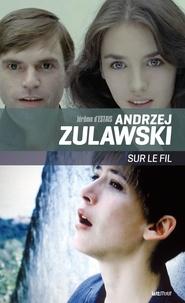 Jérôme d' Estais - Andrzej Zulawski, sur le fil.