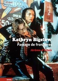 Jérôme d' Estais - Kathryn Bigelow - Passage de frontières fluctuantes.