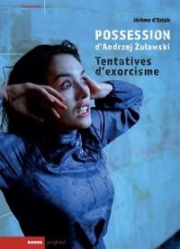 Jérôme d' Estais - Possession d'Andrzej Zuławski - Tentatives d'exorcisme.
