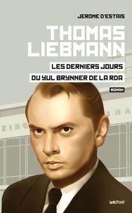 Jérôme d' Estais - Thomas Liebmann, les derniers jours du Yul Brynner de la RDA.