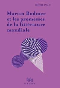 Jérôme David - Martin Bodmer et les promesses de la littérature mondiale.