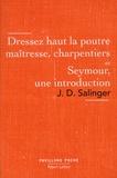 Jerome David Salinger - Dressez haut la poutre maîtresse, charpentiers - Seymour, une introduction.