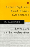 Jerome David Salinger - Raise High the Roof Beam, Carpenters.