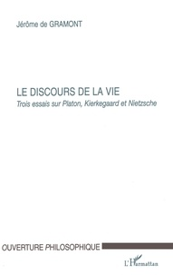 Jérôme de Gramont - Le discours de la vie. - Trois essais sur Platon, Kierkegaard et Nietzsche.