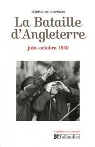 Jérôme de Lespinois - La Bataille d'Angleterre - Juin-octobre 1940.