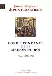Jérôme de Pontchartrain - Correspondance de la Maison du Roi - Tome 2, 1704-1714.