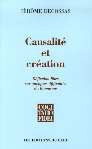 Jérôme Decossas - Causalité et création - Réflexion libre sur quelques difficultés du thomisme.