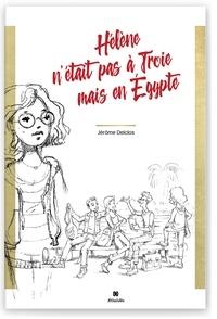 Jérôme Delclos - Hélène n'était pas à Troie mais en Egypte.