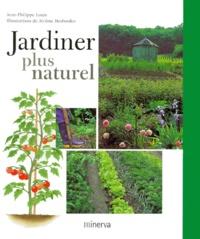 Jérôme Desbordes et Jean-Philippe Louis - Jardiner plus naturel.
