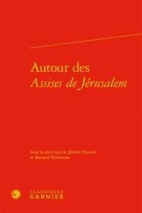 Jérôme Devard et Bernard Ribémont - Autour des assises de Jérusalem.