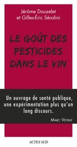 Jérôme Douzelet et Gilles-Eric Séralini - Le goût des pesticides dans le vin - Avec un Petit guide pour reconnaître les goûts des pesticides.
