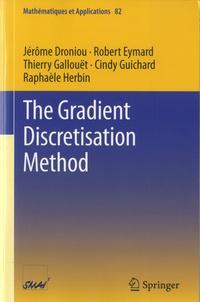 Jérôme Droniou et Robert Eymard - The Gradient Discretisation Method.