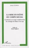 Jérôme Dubois - La mise en scène du corps social - Contribution aux marges complémentaires des sociologies du théâtre et du corps.